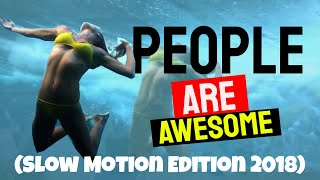 People Are Awesome - (Slow Motion Edition 2018) Must Watch
