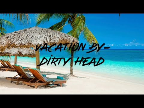 Vacation (Clean)- By Dirty Heads