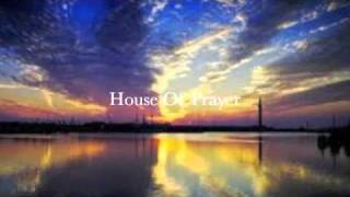 House Of Prayer- Feat Steve Lovell