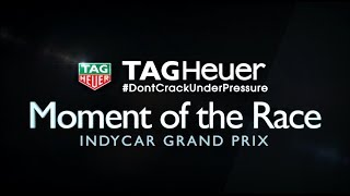 TAG Heuer Moment of the Race: INDYCAR Grand Prix thumbnail