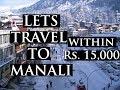MANALI   Cheapest Budget   Full Info   Lets Travel
