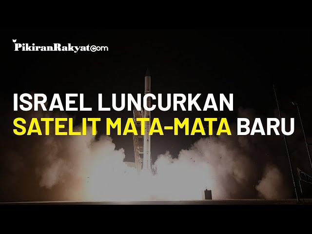 Hubungan dengan Palestina dan Iran Memanas, Israel Luncurkan Satelit Mata-mata Baru