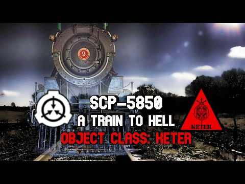 SCP-5850 A Train To Hell | Object Class Keter | Extradimensional / Vehicle Scp