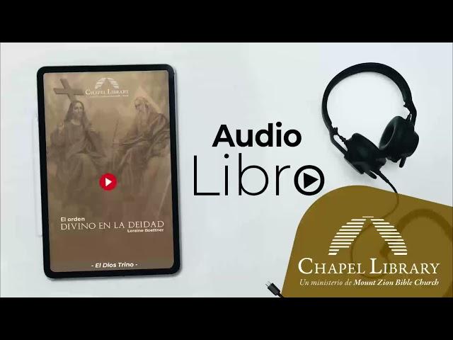El orden divino en la Deidad  por: Loraine Boettner / Chapel Library / Voz: Ps. Plinio Orozco