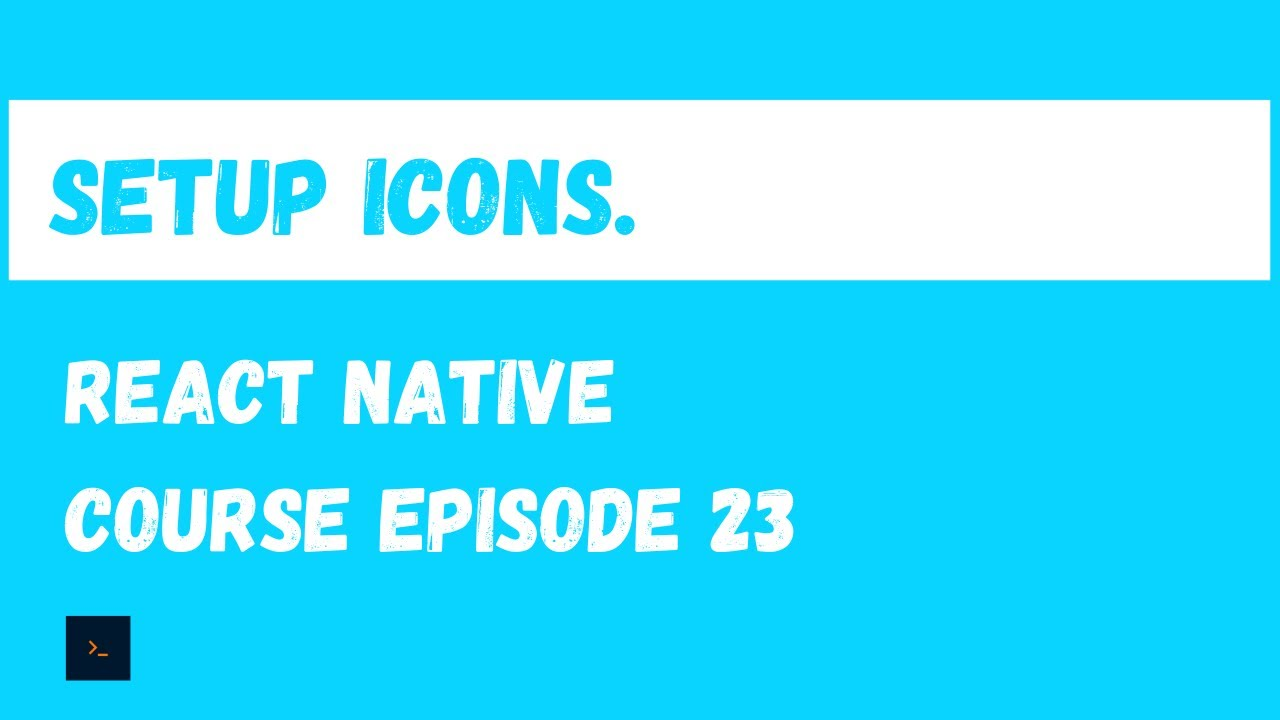 Setup Icons - React Native Beginner Project Course