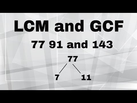 The LCM and GCF of 77, 91,143