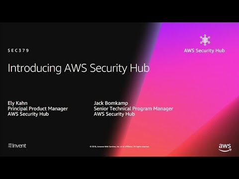 AWS re:Invent 2018: [NEW LAUNCH!] Introduction to AWS Security Hub (SEC397)