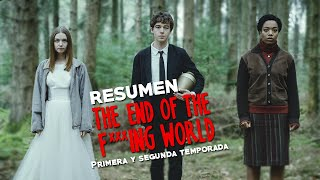 Resumen de The End Of The F***ing World (Serie Completa)