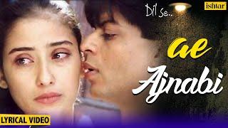 Ae Ajnabi Lyrical Song | Dil Se | Shahrukh Khan, Manisha Koirala | Udit Narayan | 90's Hindi Songs