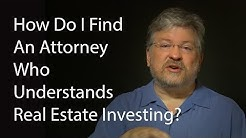 How Do I Find An Attorney Who Understands Real Estate Investing?
