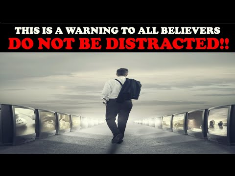 THIS IS A WARNING TO ALL BELIEVERS: DO NOT BE DISTRACTED!