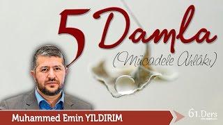 5 Damla (Mücadele Ahlakı) / Muhammed Emin Yıldırım (61. Ders)