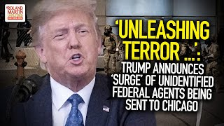 'unleashing Terror': Trump Announces 'surge' Of Unidentified Federal Agents Being Sent To Chicago