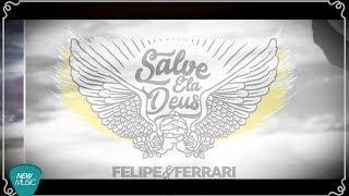Baixar #NewMusicDigital - Salve Ela Deus - Felipe e Ferrari (Lyric)