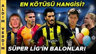 Süper Lig Tarihinin En Balon Transferi Hangisi?  Aldım-Verdim