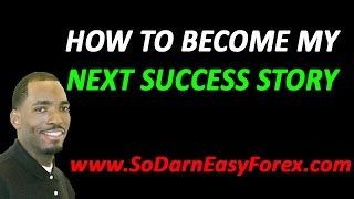 How To Become My Next Success Story - So Darn Easy Forex