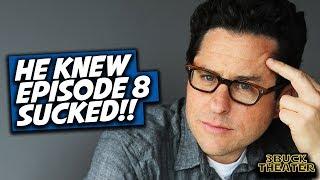 JJ Abrams KNEW Episode 8 sucked!!!