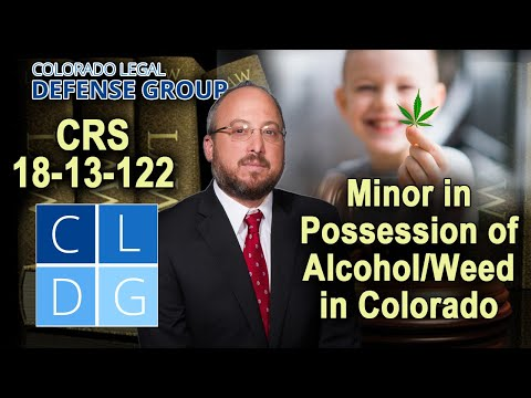 CRS 18-13-122 - Minor in possession of booze or weed in Colorado: Is it a crime?