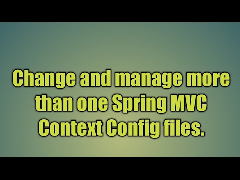 3.Change And Manage More Than One Spring MVC Context Config Files.