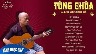 Tùng Chùa 2017 Album Kiếp Giang Hồ ✅