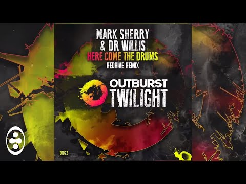 Mark Sherry & Dr Willis - Here Come The Drums (ReDrive Remix) [Outburst Twilight]