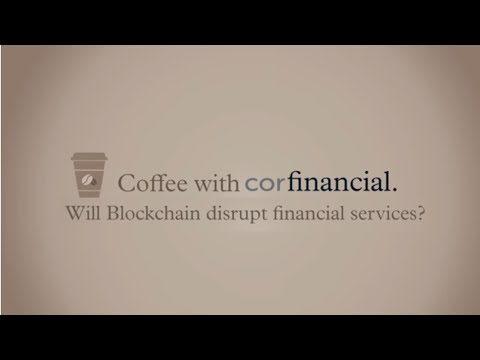 Coffee with corfinancial - Will Blockchain disrupt financial services?