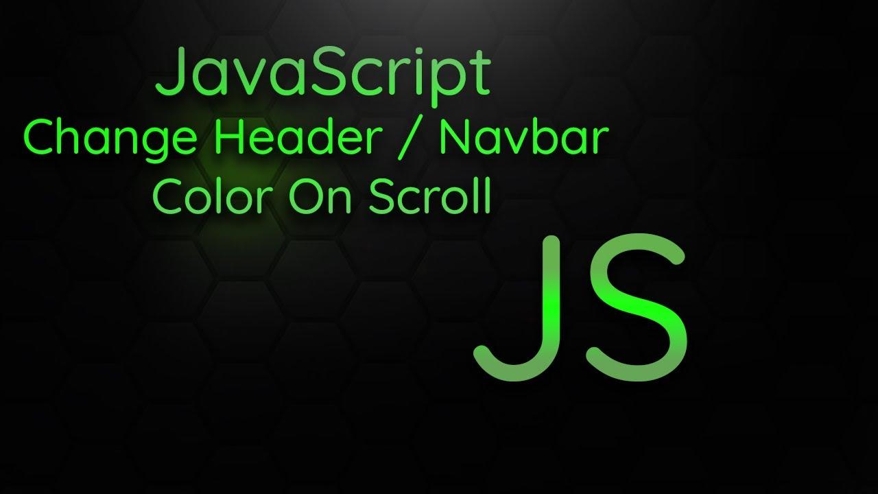Change Color Of Header / Navbar On Scroll Using Vanilla JavaScript