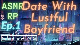 Date With Lustful Boyfriend Ep.1 - ASMR RP [Fun] [Dating] [Dominant] [Nightclub] [Original] [Story]