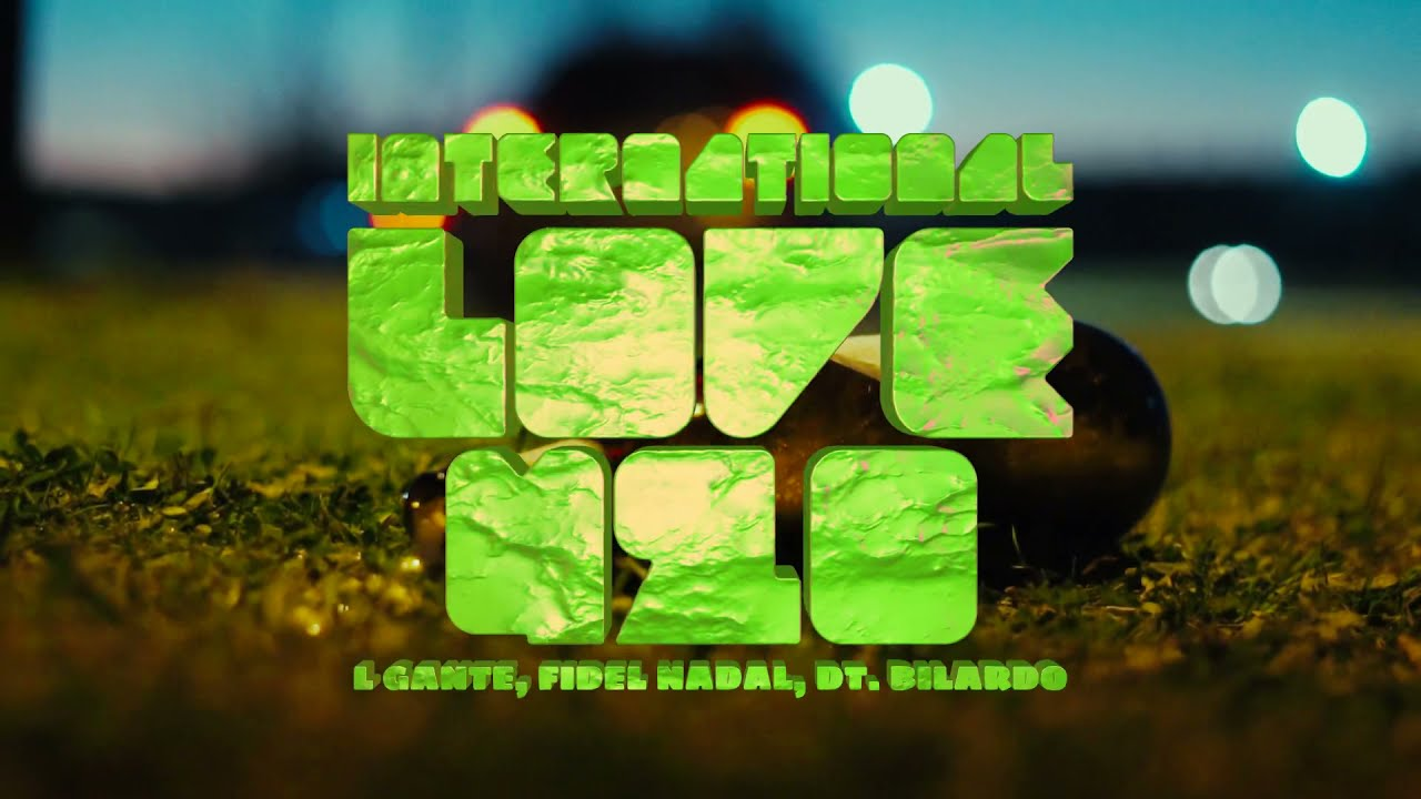 INTERNATIONAL LOVE 420 - L-GANTE X FIDEL NADAL X DT BILARDO - Video Oficial