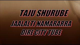 BEST OROMO MUSIC TAJU SHURUBE **KHE JAALALTI NAMARARRA**