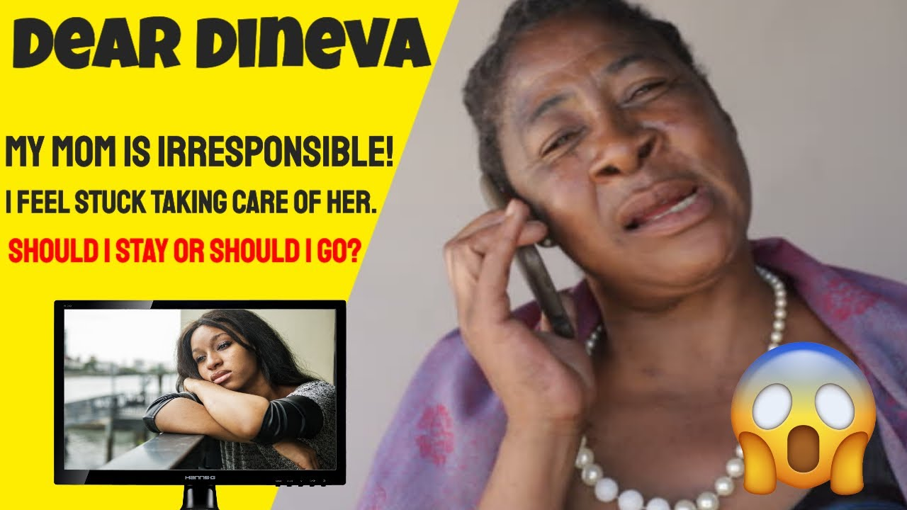 Dear Dineva: I'm Tired of Caring For My Irresponsible Mom, Should I Stay or Go?