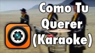 Como Tu Querer - Los Charros De Lumaco Karaoke