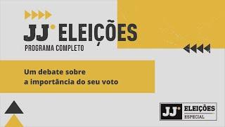 JJ ELEIÇÕES #Completo | Um debate sobre a importância do seu voto