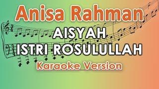 Download Anisa Rahman - Aisyah Istri Rasulullah (Karaoke Lirik Tanpa Vokal) by regis