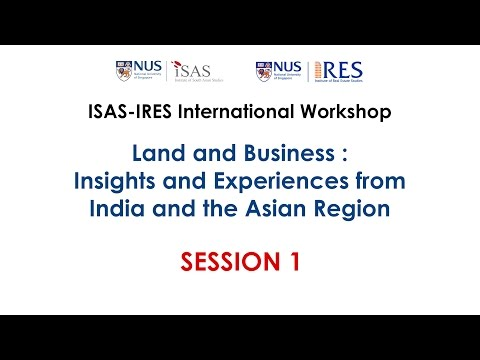 ISAS-IRES Workshop: Land & Business - Insights & Experiences from India & the Asian Region (Part 2)