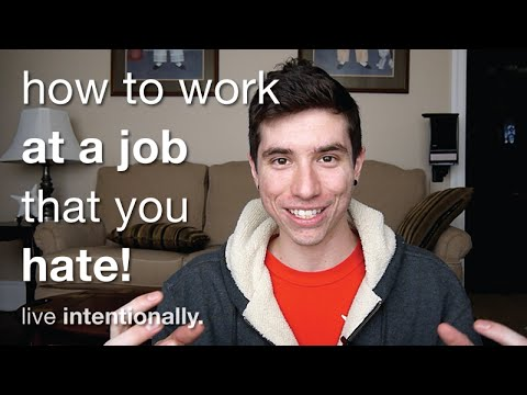 How To Work At A Job That You Hate!!