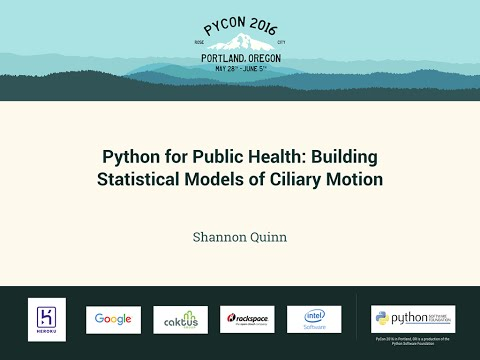 Shannon Quinn - Python for Public Health: Building Statistical Models of Ciliary Motion - PyCon 2016