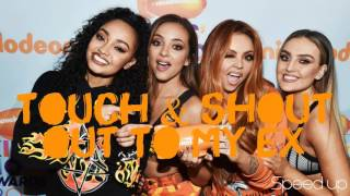 Little Mix - Touch & Shout Out To My Ex (Clean) Speed up