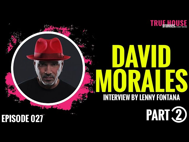 David Morales interviewed by Lenny Fontana for True House Stories # 027 (Part 2)