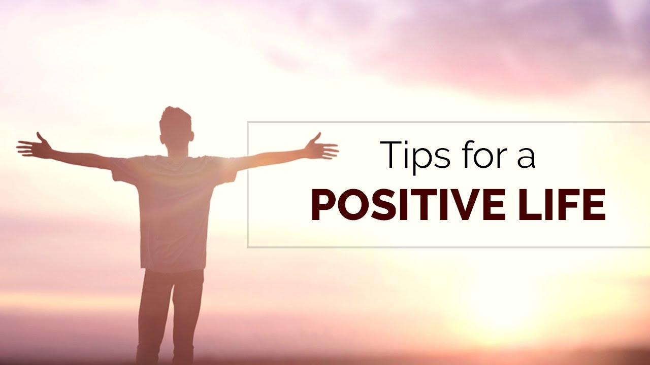 Tips for a positive life