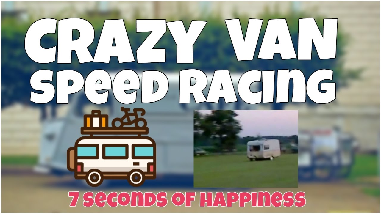 Loopy van pace racing epic fail 🚗 7 second of happiness FUNNY Video 😂