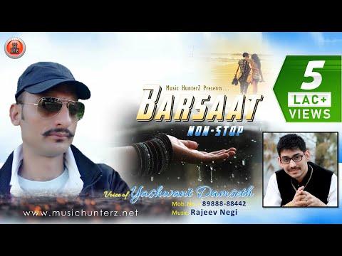 Non Stop Pahari Song 2018   Barsaat   Yashwant Damseth   Rajeev Negi