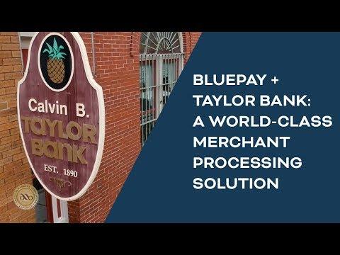 BluePay + Taylor Bank: Providing a World-Class Merchant Processing Solution