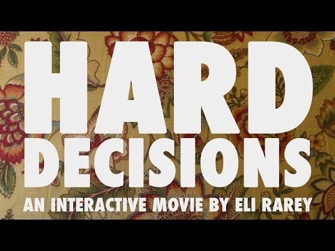 HARD DECISIONS: AN INTERACTIVE MOVIE