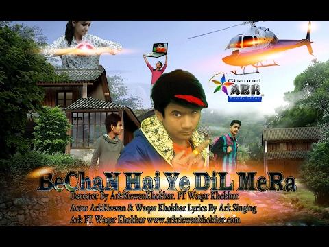 BeChan Hai Ye Dil Mera (Official) Video | ArkRizwanKhokhar | Waqar Prince | 2017