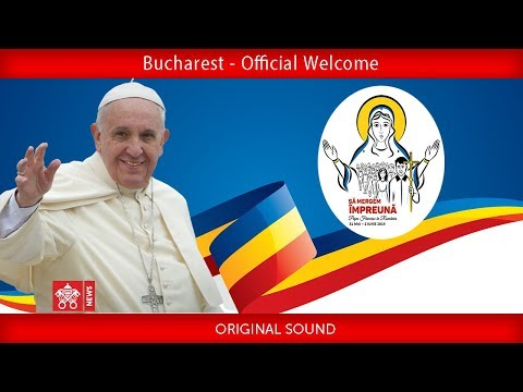 Pope Francis - Bucharest - Official Welcome 2019-05-31