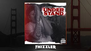 Lil Greg Understand Thizzler.com Exclusive.mp3