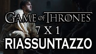 Game of Thrones 7x1 - RIASSUNTAZZO BRUTTO BRUTTO