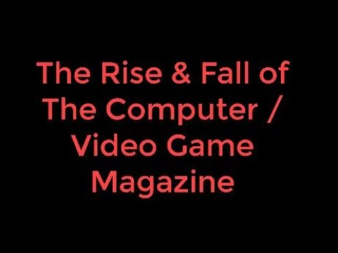 The Rise & Fall of The Computer / Video Game Magazine