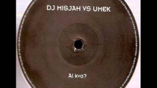 Dj Misjah vs Umek - Al Kva?